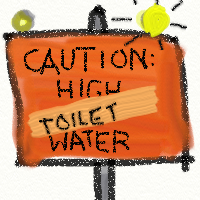 Caution: High Toilet Water